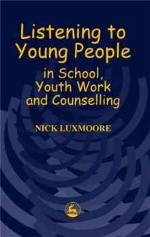 Listening to Young People in School, Youth Work and Counselling, Paperback Book
