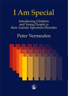 I am Special : Introducing Children and Young People to Their Autistic Spectrum Disorder, Paperback Book