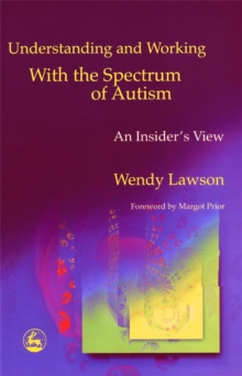 Understanding and Working with the Spectrum of Autism : An Insider's View, Paperback Book