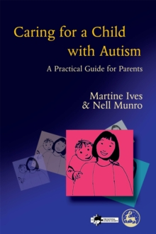 Caring for a Child with Autism : A Practical Guide for Parents, Paperback Book