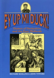 Ey Up Mi Duck! : Dialect of Derbyshire and the East Midlands, Paperback Book