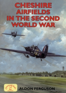 Cheshire Airfields in the Second World War, Paperback Book