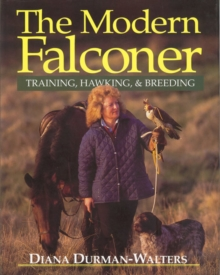 The Modern Falconer : Training, Hawking and Breeding, Hardback Book