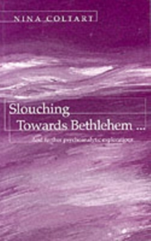 Slouching Towards Bethlehem... : And Further Psychoanalytic Explorations, Paperback Book