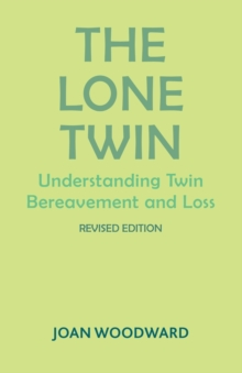 The Lone Twin : Understanding Twin Bereavement and Loss, Paperback Book
