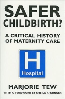 Safer Childbirth? : A Critical History of Maternity Care, Paperback Book