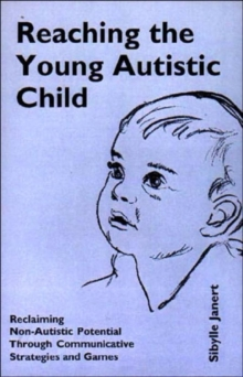 Reaching the Young Autistic Child : Reclaiming Non-autistic Potential Through Communicative Strategies and Games, Paperback Book