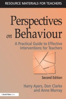 Perspectives on Behaviour : A Practical Guide to Effective Interventions for Teachers, Paperback Book
