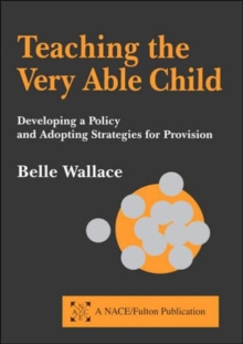 Teaching the Very Able Child : Developing a Policy and Adopting Strategies for Provision, Paperback Book