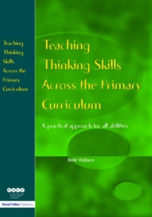 Teaching Thinking Skills Across the Primary Curriculum : A Practical Approach for All Abilities, Paperback Book