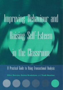 Improving Behaviour and Raising Self-esteem in the Classroom : A Practical Guide to Using Transactional Analysis, Paperback Book