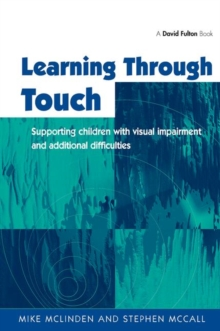 Learning Through Touch : Supporting Children with Visual Impairments and Additional Difficulties, Paperback Book