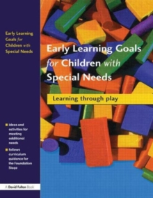 Early Learning Goals for Children with Special Needs : Learning Through Play, Paperback Book
