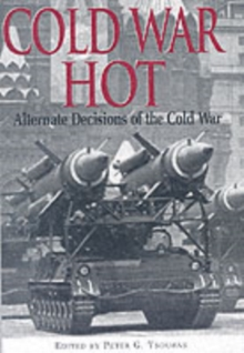 Cold War Hot : Alternative Decisions of the Third World War, Hardback Book