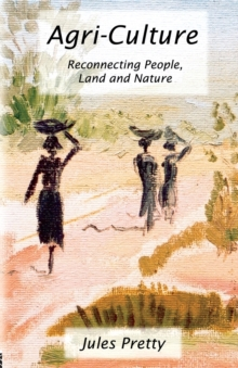 Agri-Culture : Reconnecting People, Land and Nature, Paperback Book