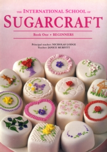 International School of Sugarcraft: Book One Beginners, Paperback Book