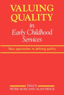 Valuing Quality in Early Childhood Services : New Approaches to Defining Quality, Paperback Book