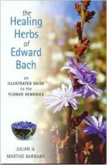 The Healing Herbs of Edward Bach : A Practical Guide to Making the Remedies, Paperback Book