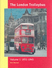 The London Trolleybus : 1931-1945 Vol 1, Hardback Book