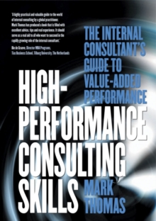 High-Performance Consulting Skills : The Internal Consultant's Guide to Value-added Performance, Paperback Book