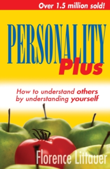 Personality Plus : How to Understand Others by Understanding Yourself, Paperback Book