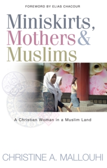 Miniskirts, Mothers & Muslims : A Christian Woman in a Muslim Land, Paperback Book