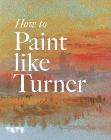 How to Paint Like Turner, Paperback Book
