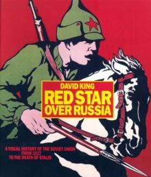 Red Star over Russia : A Visual History of the Soviet Union from 1917 to the Death of Stalin, Paperback / softback Book