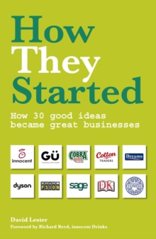 How They Started : How 30 Good Ideas Became Great Businesses, Paperback Book
