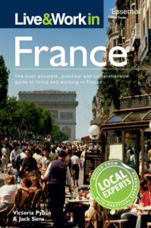 Live & Work in France : The most accurate, practical and comprehensive guide to living and working in France, Paperback Book