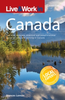 Live & Work in Canada : The most accurate, practical and comprehensive guide to living in Canada, Paperback Book