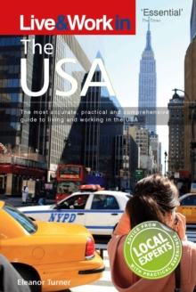 Live & Work in the USA : The Most Accurate, Practical and Comprehensive Guide to Living in the USA, Paperback / softback Book