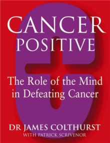 Cancer Positive : The Role of the Mind in Tackling Cancers, Paperback Book