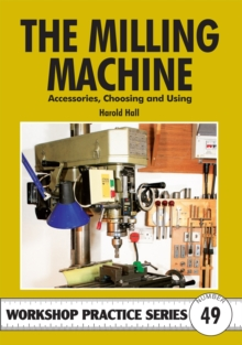 The Milling Machine : And Accessories, Choosing and Using, Paperback Book