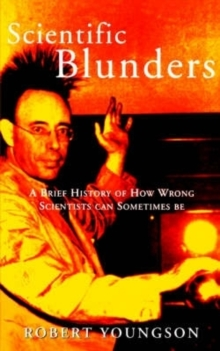 Scientific Blunders : A Brief History of How Wrong Scientists Can Sometimes Be, Paperback Book