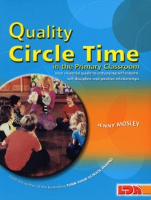 Quality Circle Time in the Primary Classroom : Your Essential Guide to Enhancing Self-esteem, Self-discipline and Positive Relationships, Paperback Book