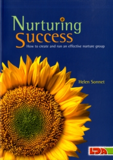 Nurturing Success : How to Create and Run an Effective Nurture Group, Paperback / softback Book