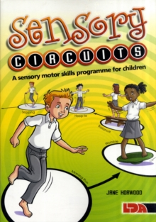 Sensory Circuits : A Sensory Motor Skills Programme for Children, Paperback Book