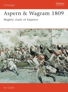 Aspern and Wagram, 1809 : Mighty Clash of Empires, Hardback Book