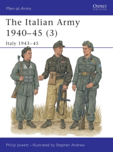 The Italian Army 1940-45 : Italy 1943-45 v. 3, Paperback Book