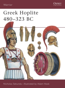 Greek Hoplite, 480-323 BC : Weapons, Armour, Tactics, Paperback Book