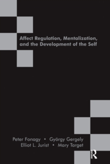 Affect Regulation, Mentalization and the Development of the Self, Paperback Book