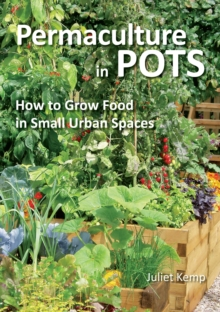 Permaculture in Pots : How to Grow Food in Small Urban Spaces, Paperback Book
