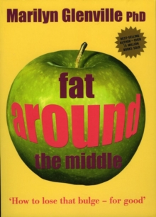 Fat Around the Middle: How To Lose That Buldge For Good and Why It's Not All Down To Diet, Paperback Book