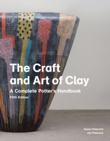 The Craft and Art of Clay : A Complete Potter's Handbook, Paperback Book