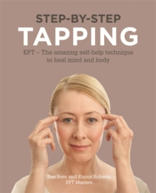 Step-by-Step Tapping : The Amazing Self-Help Technique, Paperback Book