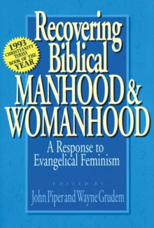 Recovering Biblical Manhood and Womanhood : Reponse to Evangelical Feminism, Paperback Book