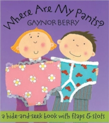 Where are My Pants? : A Hide-and-seek Book with Flaps and Slots, Hardback Book