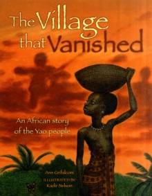 The Village That Vanished : An African Story of the Yao People, Paperback Book