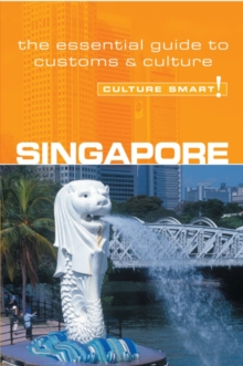Singapore - Culture Smart! : The Essential Guide to Customs and Culture, Paperback Book